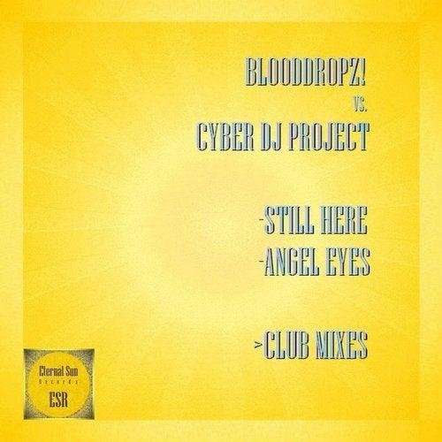BloodDropz! vs. Cyber DJ Project-Still Here / Angel Eyes