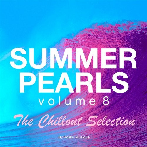 Summerpearls, Vol. 8 - The Chillout Selection - Presented By Kolibri Musique