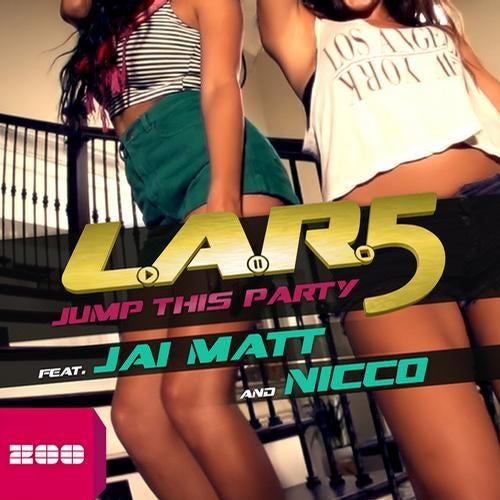 L.A.R.5 feat. Jai Matt & Nicco - Jump This Party