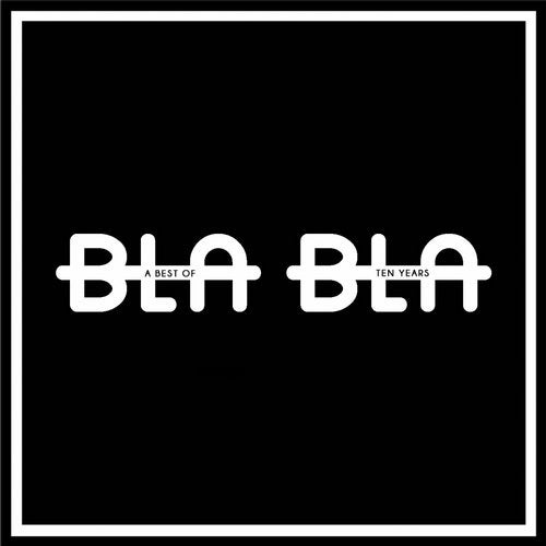 10 Years: A Best Of Bla Bla