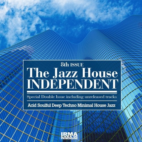 The Jazz House Independent, Vol. 8 (Acid Soulful Deep Techno Minimal House Jazz)