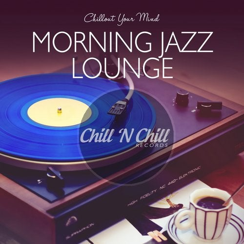 Morning Jazz Lounge: Chillout Your Mind