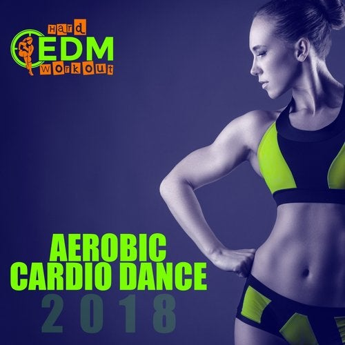 Aerobic Cardio Dance 2018: 17 Best Songs For Workout & 1 Session 140-145 Bpm: 32 Count
