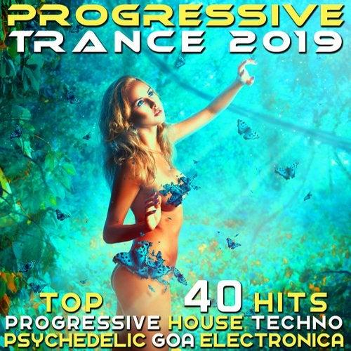 Progressive Trance 2019 - Top 40 Hits Best of Progressive House Techno, Psychedelic Goa Electronica