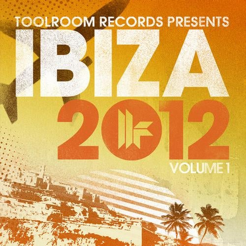 Toolroom Records Ibiza 2012 Volume 1
