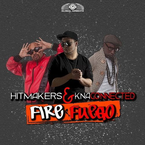 Hitmakers feat. KNA Connected - Fire (Fuego)