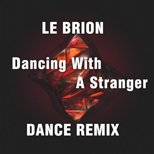 Dancing With A Stranger (Dance Remix) by Le Brion on Beatport