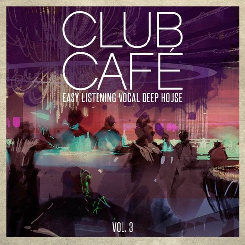 Club Café Vol. 3 - Easy Listening Vocal Deep House