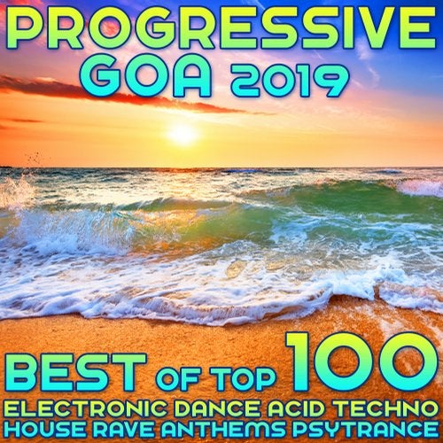 Progressive Goa 2019 - Best of Top 100 Electronic Dance, Acid Techno, House Rave Anthems, Psytrance