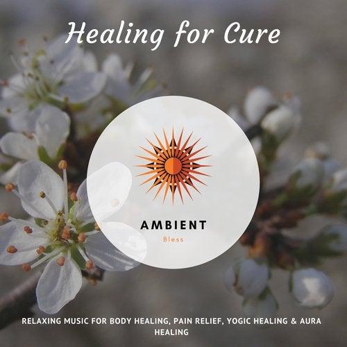 Healing For Cure (Relaxing Music For Body Healing, Pain Relief, Yogic Healing & Aura Healing)