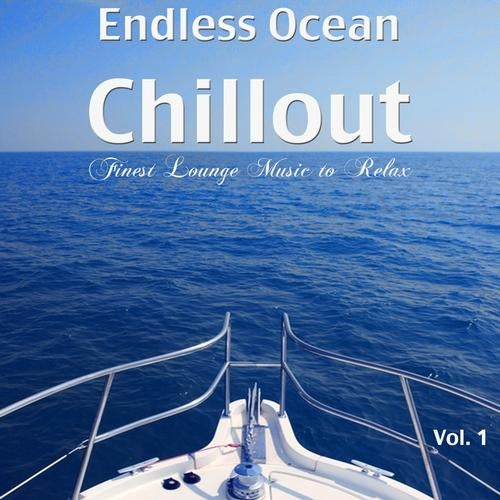 Endless Ocean Chillout - Finest Lounge Music to Relax, Vol. 1