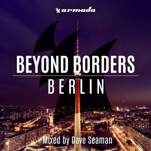 Beyond Borders: Berlin (Mixed by Dave Seaman) - Extended Versions