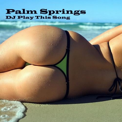 Palm Springs - DJ Play This Song