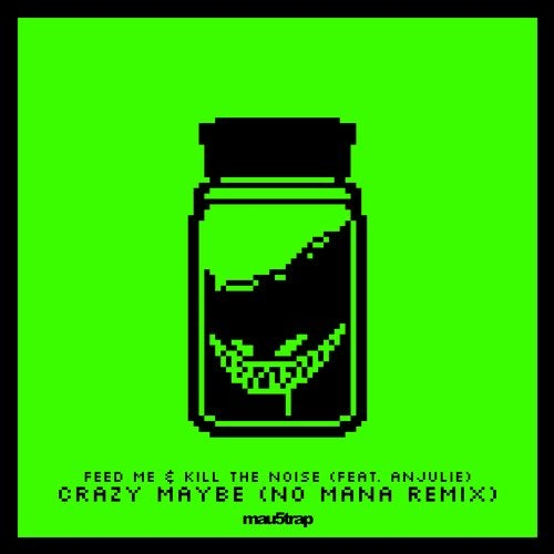 Feed Me & Kill The Noise feat. Anjulie - Crazy Maybe (No Mana Remix)