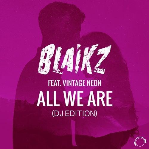 Blaikz feat. Vintage Neon - All We Are (DJ Edition)