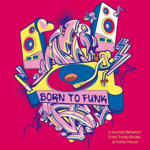 Born to Funk: A Journey Between Funk, Funky Breaks & Funky House