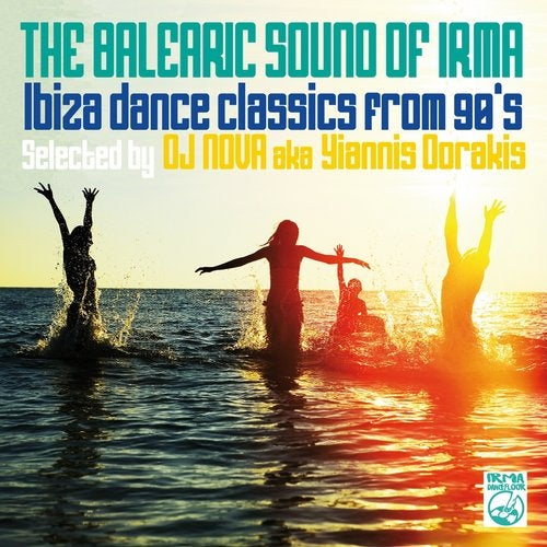 The Balearic Sound of Irma (Ibiza Dance Classics from 90's Selected by DJ Nova aka Yiannis Dorakis)