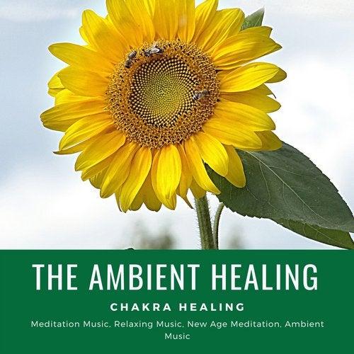 The Ambient Healing (Chakra Healing, Meditation Music, Relaxing Music, New Age Meditation, Ambient Music)