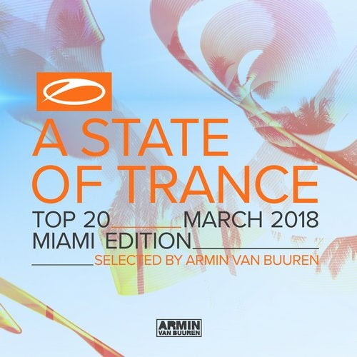 A State Of Trance Top 20 - March 2018 (Selected by Armin van Buuren) [Miami Edition] - Extended Versions