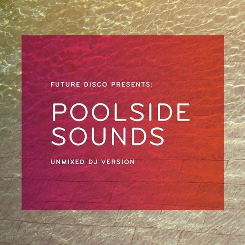 Future Disco Presents: Poolside Sounds - Unmixed DJ Version