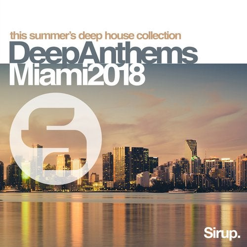 Sirup Deep Anthems Miami 2018