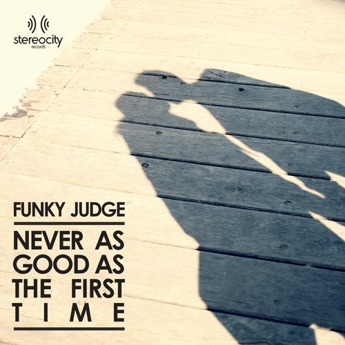 Never As Good As The First Time Club Mix By Funky Judge On Beatport