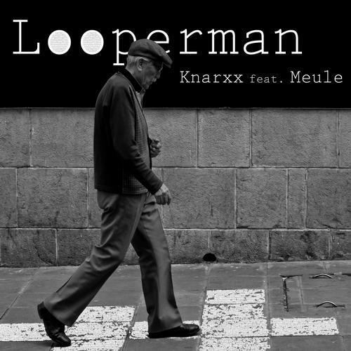 Looperman (Original Mix) by Knarxx, Meule on Beatport