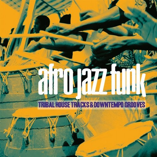 Afro Jazz Funk (Tribal House Tracks & Downtempo Grooves)