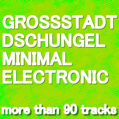 GROSSTADT DSCHUNGEL MINIMAL ELECTRONIC (Winter Edition - more than 90 tracks)