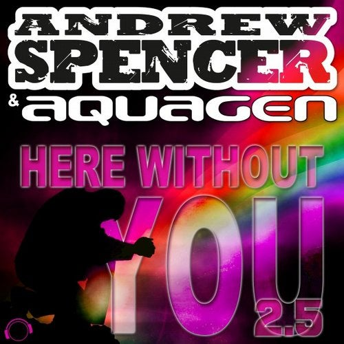 Andrew Spencer & Aquagen - Here Without You 2.5