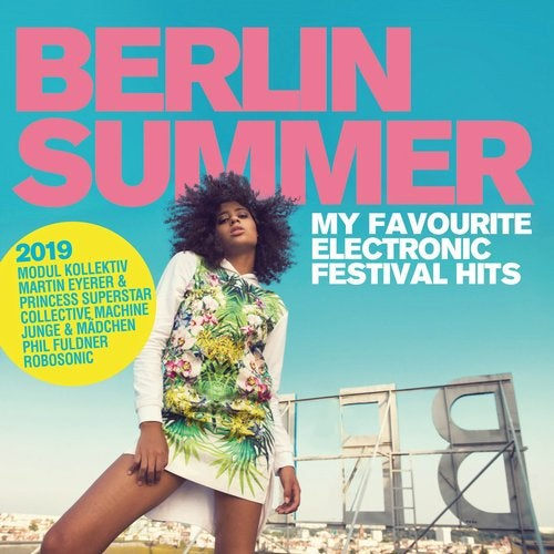 Berlin Summer 2019 (My Favourite Electronic Festival Hits)