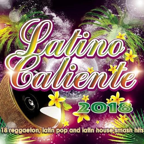 Latino Caliente 2018 - 18 Reggaeton, Latin Pop And Latin House Smash