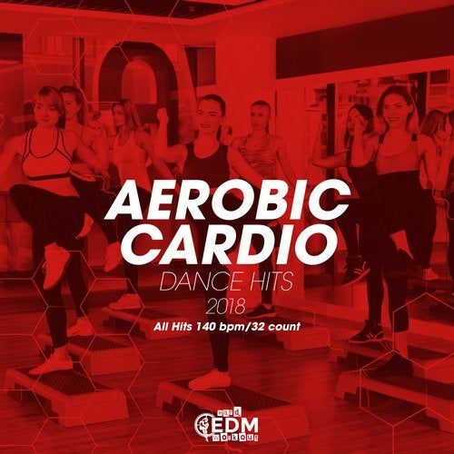 Aerobic Cardio Dance Hits 2018: All Hits 140 bpm/32 count from