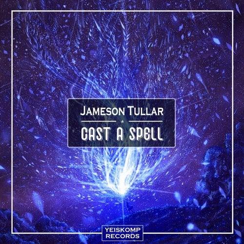 Jameson Tullar - CAST A SPELL