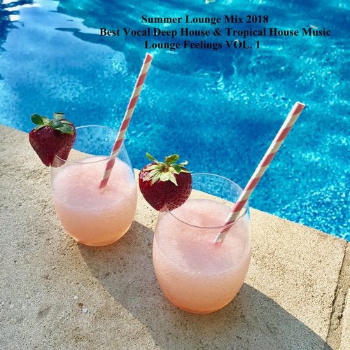 Summer Lounge Mix 2018, Vol. 1 - Best Vocal Deep House & Tropical House Music (Compiled & Mixed by DJ SteFan)