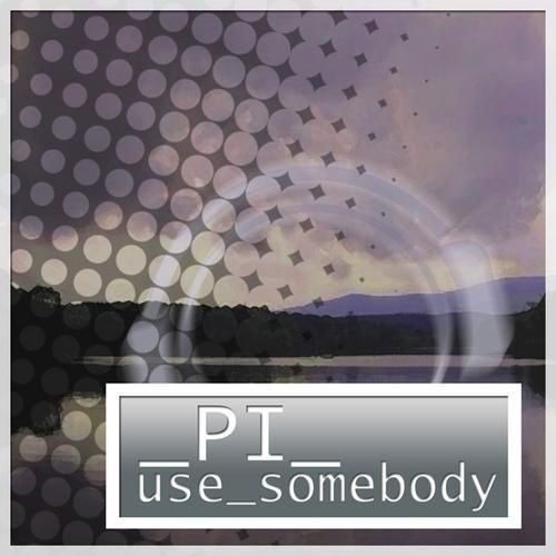 PI - Use Somebody