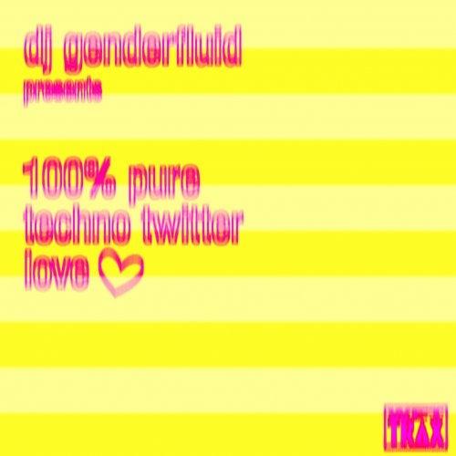 dj genderfluid presents 100%% pure techno twitter love