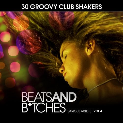 Beats And Bitches (30 Groovy Club Shakers), Vol. 4