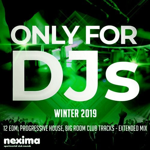 Only For DJs - Winter 2019 - 12 Edm, Progressive House, Big Room Club Tracks - Extended Mix