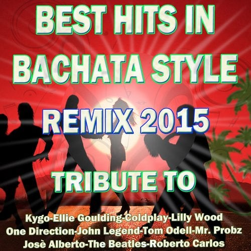 Best Hits in Bachata Style Remix 2015 (Special Bachata Style Remix: Tribute To)