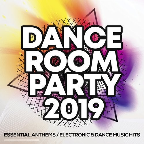 Dance Room Party 2019 - Essential Anthems / Electronic & Dance Music Hits