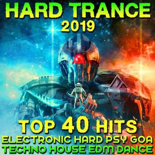 Hard Trance 2019 - Top 40 Hits Electronic Hard Psy Goa Techno House EDM Dance