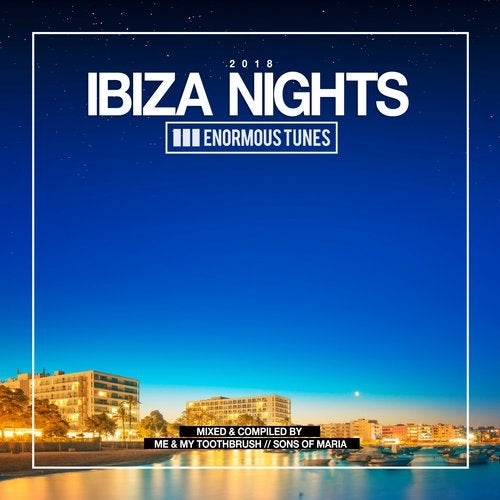 Enormous Tunes - Ibiza Nights 2018, Pt. 1