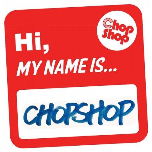 Hi My Name Is Chopshop