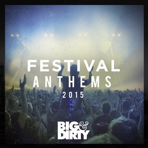 Big & Dirty Festival Anthems 2015