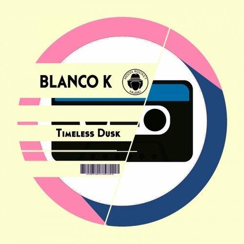 Blanco K - Timeless Dusk (Original Mix) [2020]
