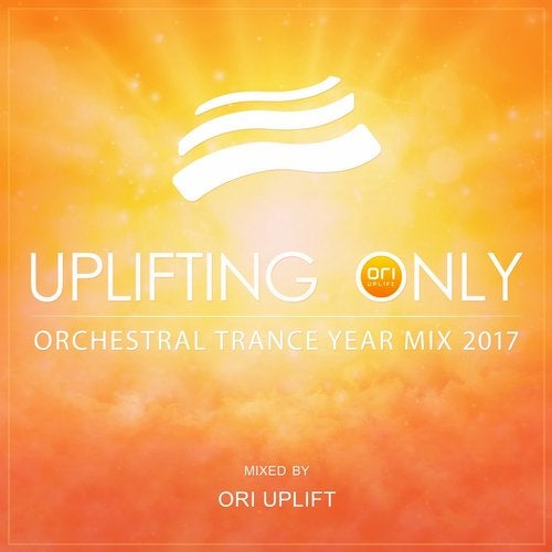 Uplifting Only: Orchestral Trance Year Mix 2017 (Mixed by Ori Uplift)