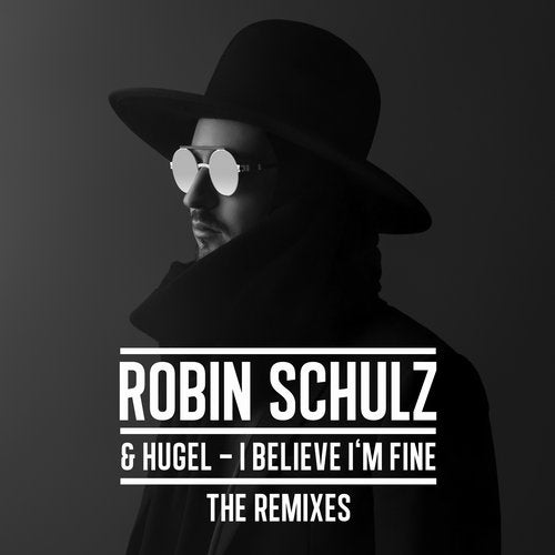 Robin Schulz,                                          Hugel - I Believe I'm Fine (Extended Version)