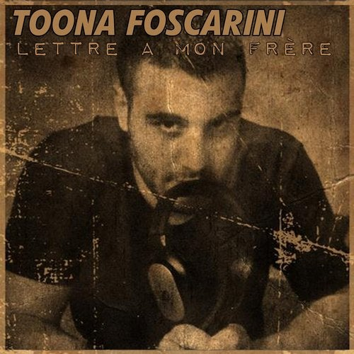 Lettre A Mon Frere Radio Edit By Toona Foscarini On Beatport