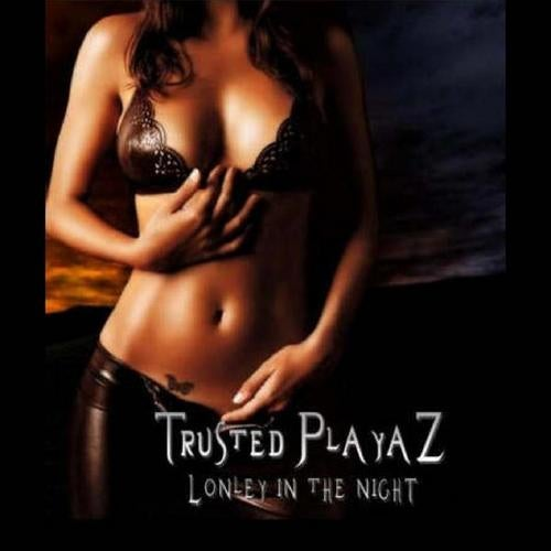 Trusted Playaz - Lonely In The Night